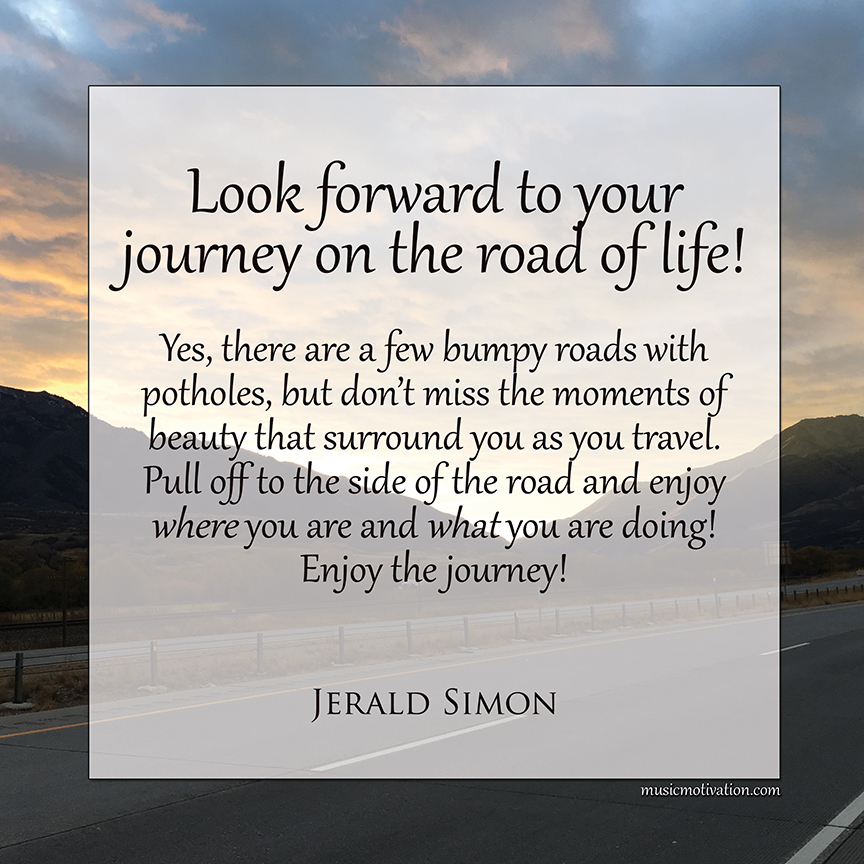 Look forward to your journey...by Jerald Simon (Music Motivation)